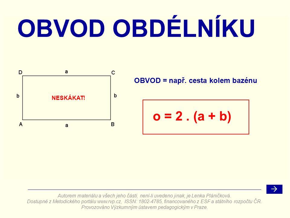 NESKÁKAT. OBVOD = např. cesta kolem bazénu OBVOD OBDÉLNÍKU o = 2.