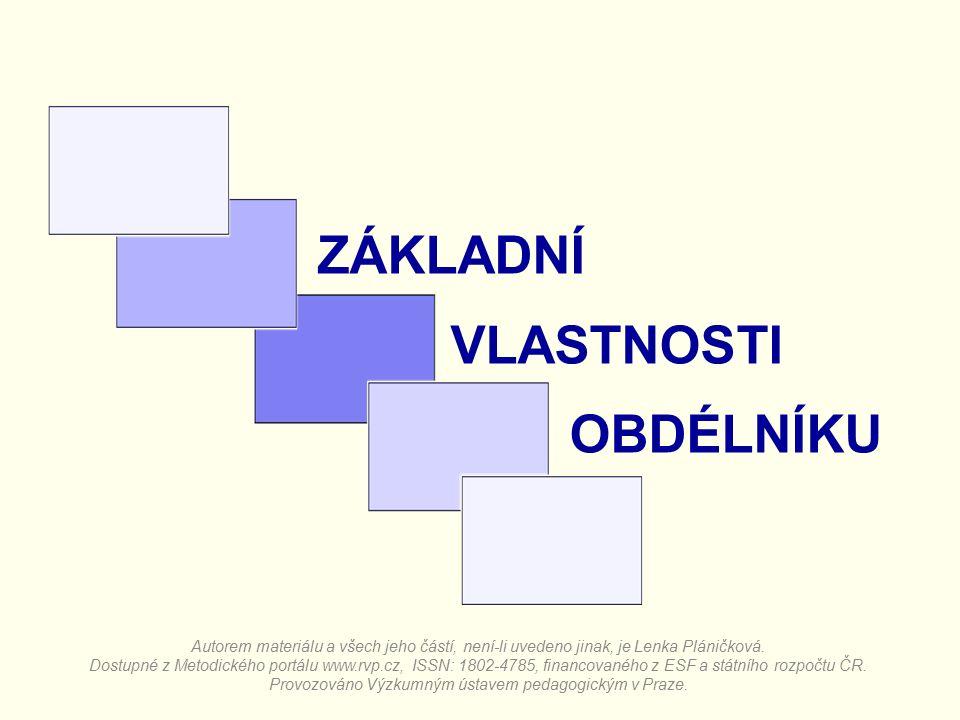 ZÁKLADNÍ VLASTNOSTI OBDÉLNÍKU Autorem materiálu a všech jeho částí, není-li uvedeno jinak, je Lenka Pláničková.