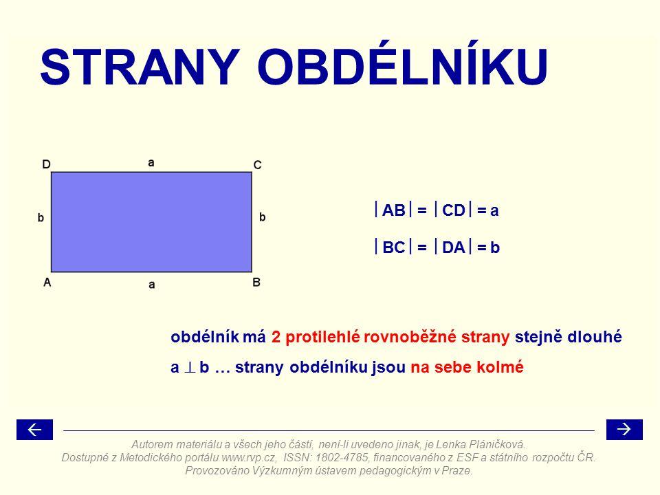 STRANY OBDÉLNÍKU  AB  =  CD  = a  BC  =  DA  = b obdélník má 2 protilehlé rovnoběžné strany stejně dlouhé a  b … strany obdélníku jsou na sebe kolmé   Autorem materiálu a všech jeho částí, není-li uvedeno jinak, je Lenka Pláničková.