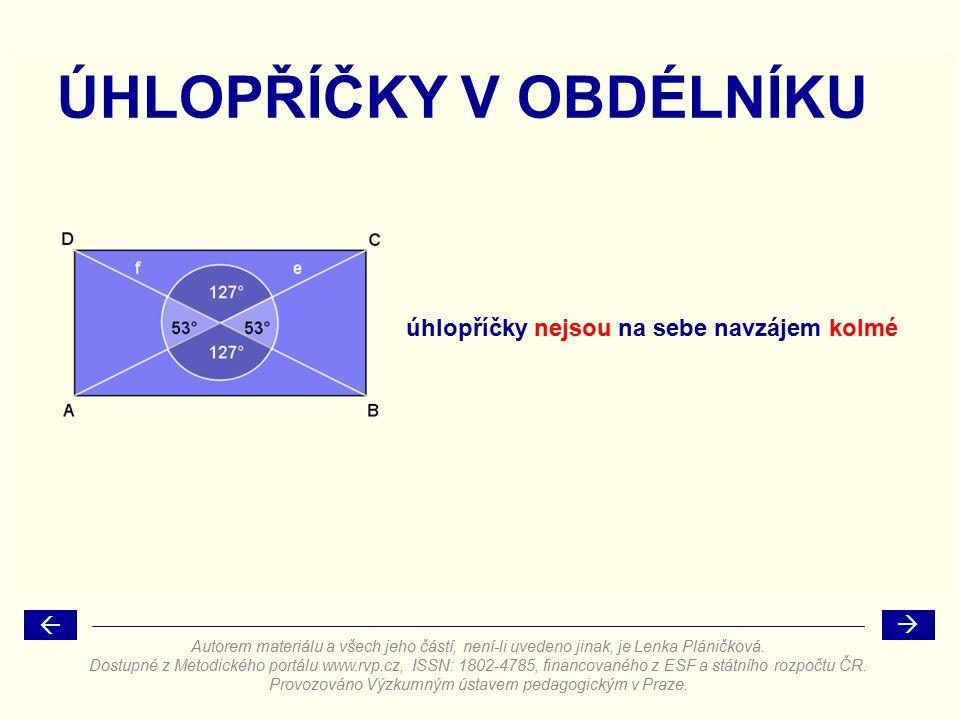 úhlopříčky nejsou na sebe navzájem kolmé ÚHLOPŘÍČKY V OBDÉLNÍKU   Autorem materiálu a všech jeho částí, není-li uvedeno jinak, je Lenka Pláničková.