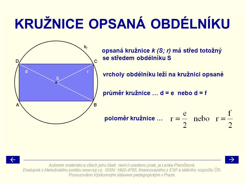 poloměr kružnice … KRUŽNICE OPSANÁ OBDÉLNÍKU opsaná kružnice k (S; r) má střed totožný vrcholy obdélníku leží na kružnici opsané průměr kružnice … d = e nebo d = f se středem obdélníku S   Autorem materiálu a všech jeho částí, není-li uvedeno jinak, je Lenka Pláničková.