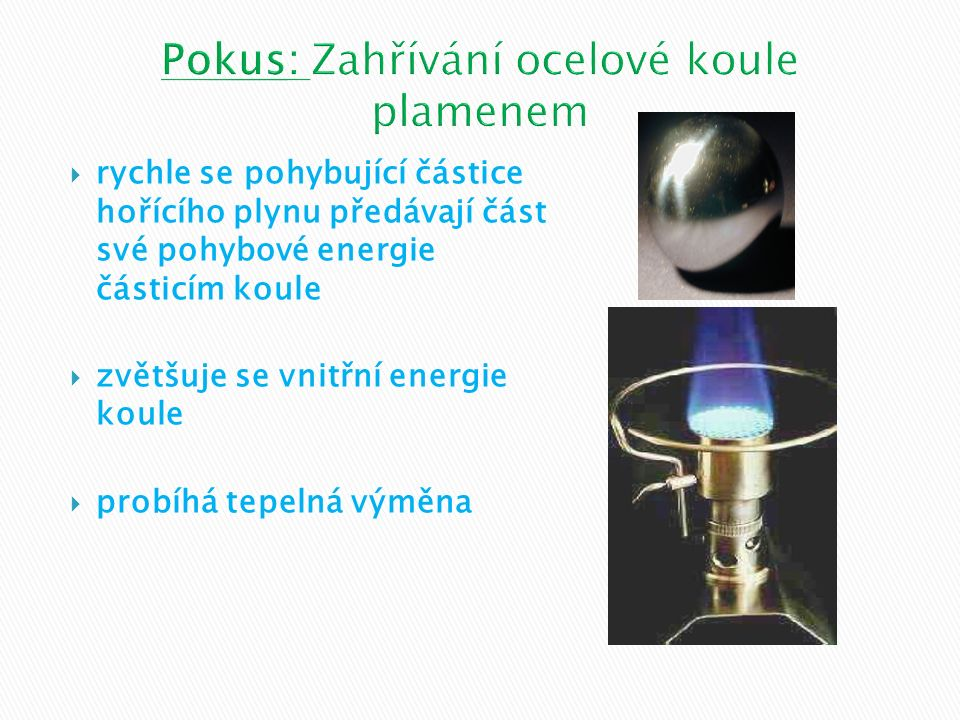  rychle se pohybující částice hořícího plynu předávají část své pohybové energie částicím koule  zvětšuje se vnitřní energie koule  probíhá tepelná výměna