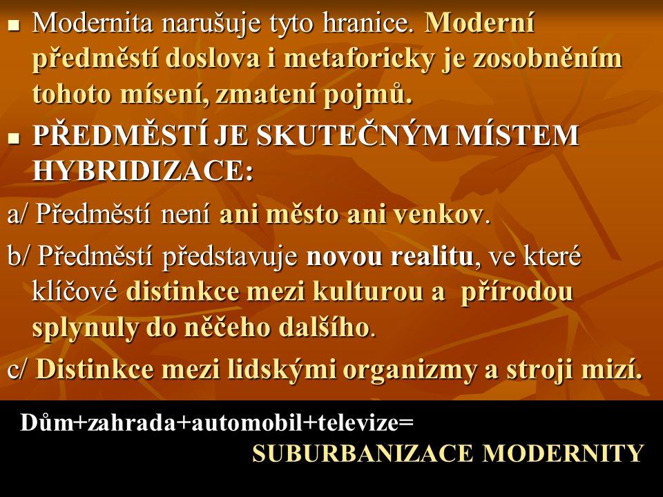 Modernita narušuje tyto hranice. Moderní předměstí doslova i metaforicky je zosobněním tohoto mísení, zmatení pojmů. Modernita narušuje tyto hranice.