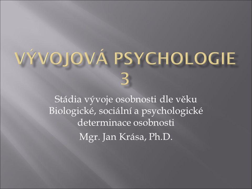Stádia vývoje osobnosti dle věku Biologické, sociální a psychologické determinace osobnosti Mgr. Jan Krása, Ph.D.