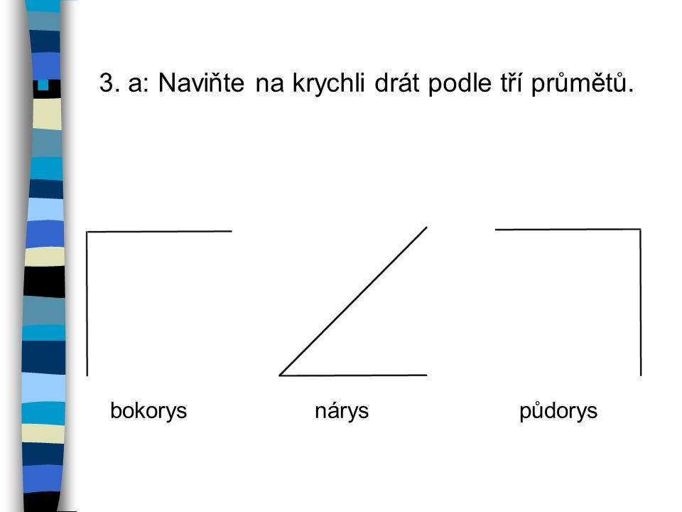 n 3. a: Naviňte na krychli drát podle tří průmětů. bokorysnáryspůdorys
