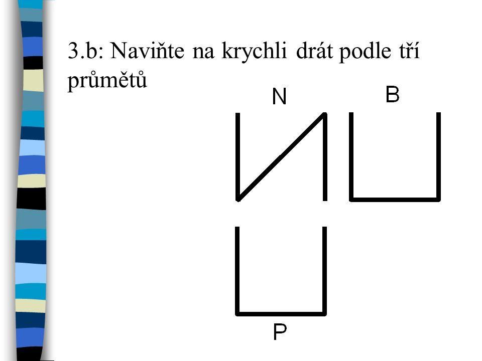 3.b: Naviňte na krychli drát podle tří průmětů