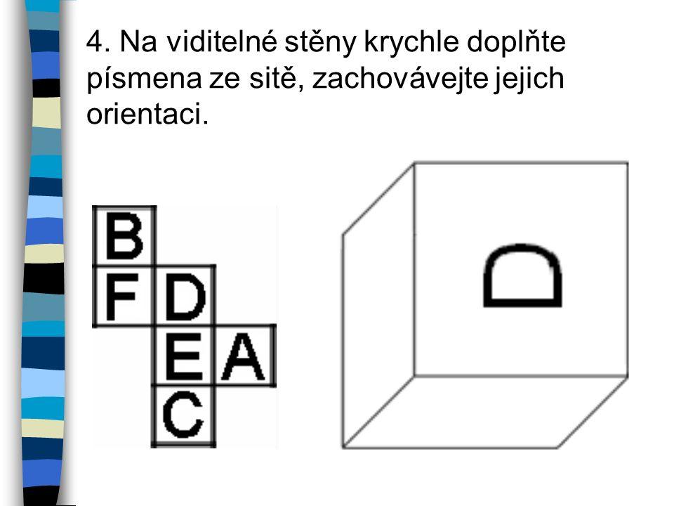 4. Na viditelné stěny krychle doplňte písmena ze sitě, zachovávejte jejich orientaci.