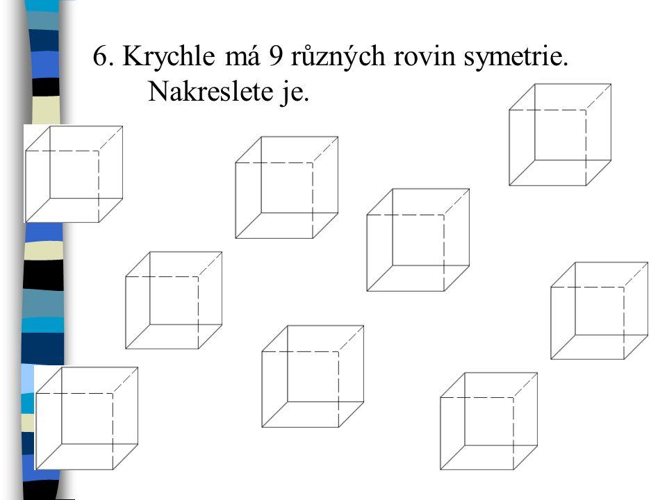 6. Krychle má 9 různých rovin symetrie. Nakreslete je.