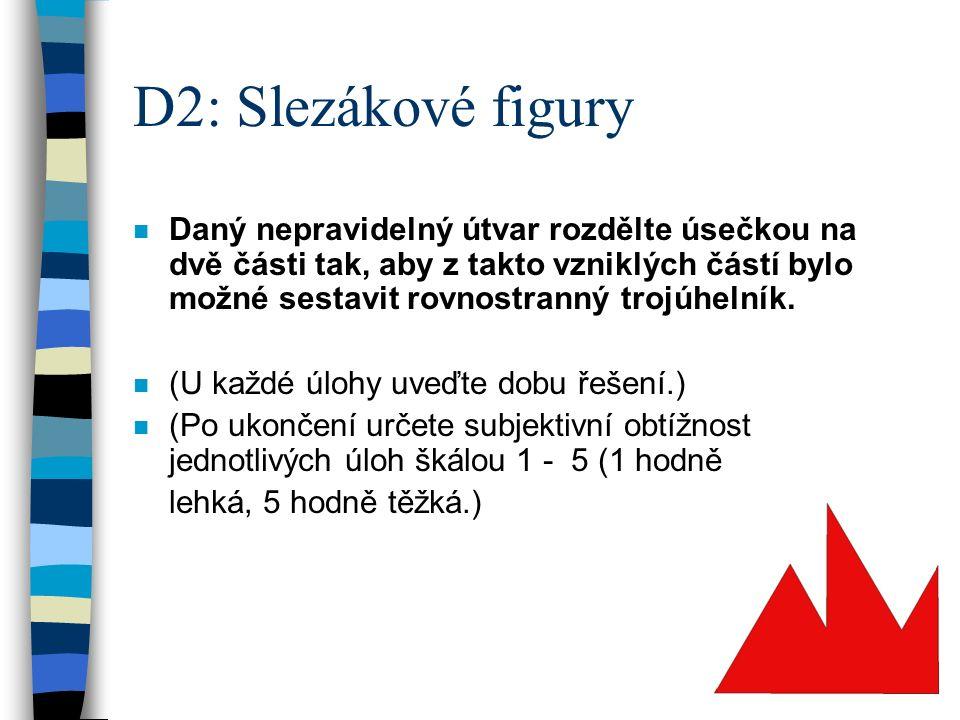 D2: Slezákové figury n Daný nepravidelný útvar rozdělte úsečkou na dvě části tak, aby z takto vzniklých částí bylo možné sestavit rovnostranný trojúhelník.
