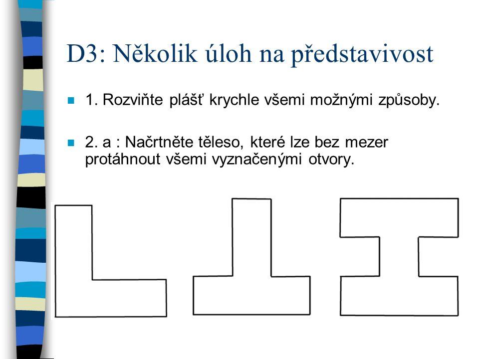 D3: Několik úloh na představivost n 1. Rozviňte plášť krychle všemi možnými způsoby.