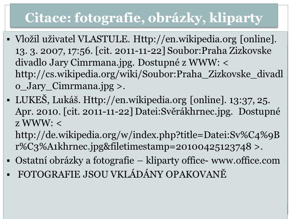 Citace: fotografie, obrázky, kliparty  Vložil uživatel VLASTULE. Http://en.wikipedia.org [online]. 13. 3. 2007, 17:56. [cit. 2011-11-22] Soubor:Praha