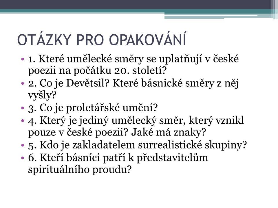 OTÁZKY PRO OPAKOVÁNÍ 1. Které umělecké směry se uplatňují v české poezii na počátku 20. století? 2. Co je Devětsil? Které básnické směry z něj vyšly?