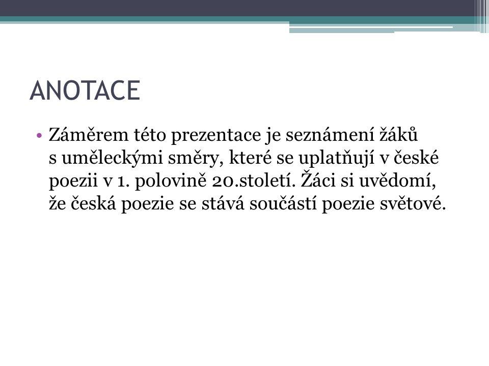 ANOTACE Záměrem této prezentace je seznámení žáků s uměleckými směry, které se uplatňují v české poezii v 1. polovině 20.století. Žáci si uvědomí, že