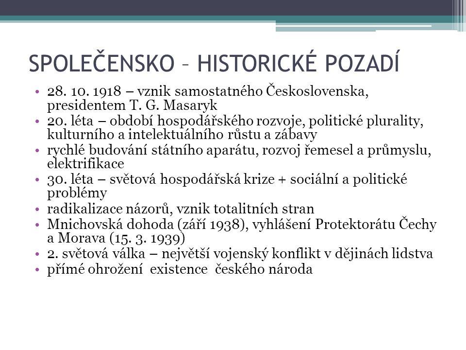 SPOLEČENSKO – HISTORICKÉ POZADÍ 28. 10. 1918 – vznik samostatného Československa, presidentem T. G. Masaryk 20. léta – období hospodářského rozvoje, p