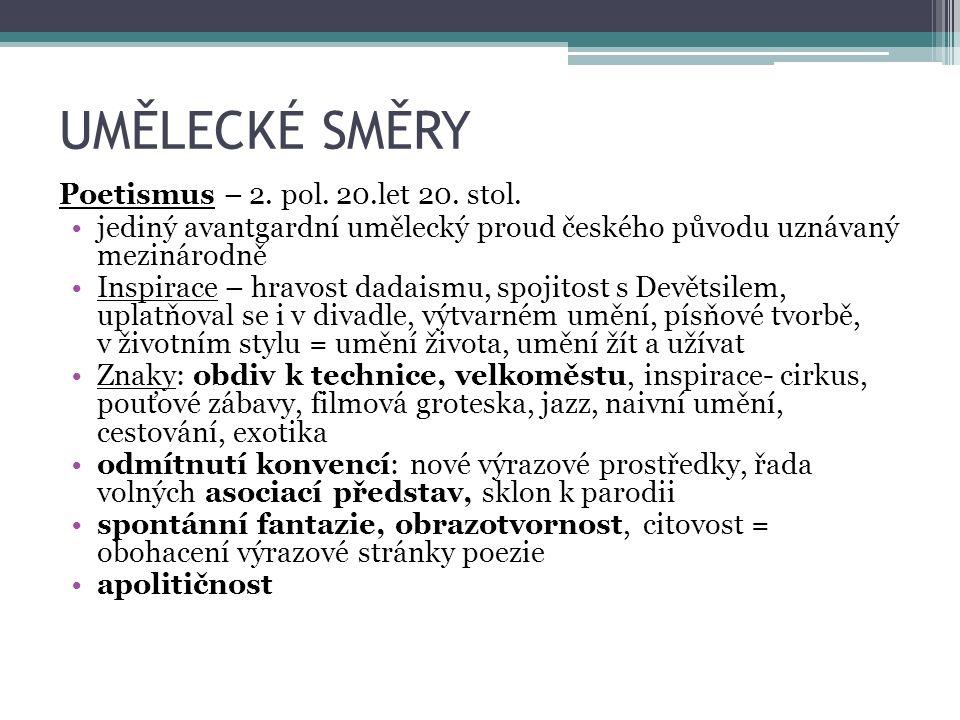UMĚLECKÉ SMĚRY Poetismus – 2. pol. 20.let 20. stol. jediný avantgardní umělecký proud českého původu uznávaný mezinárodně Inspirace – hravost dadaismu