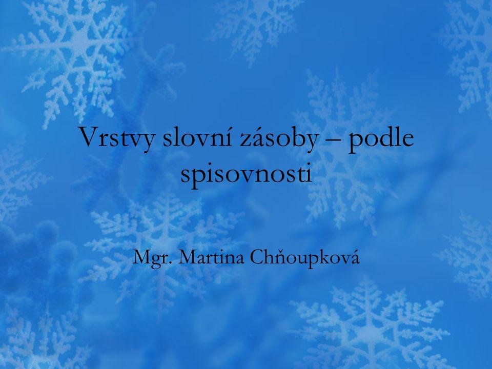 Vrstvy slovní zásoby – podle spisovnosti Mgr. Martina Chňoupková
