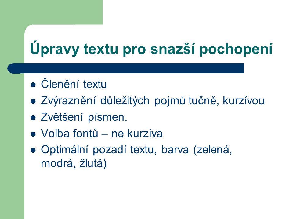 Úpravy textu pro snazší pochopení Členění textu Zvýraznění důležitých pojmů tučně, kurzívou Zvětšení písmen.