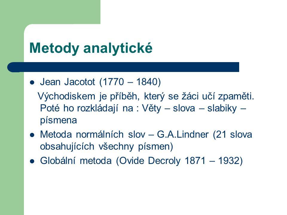 Metody analytické Jean Jacotot (1770 – 1840) Východiskem je příběh, který se žáci učí zpaměti.