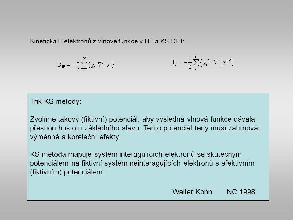 Kinetická E elektronů z vlnové funkce v HF a KS DFT: Trik KS metody: Zvolíme takový (fiktivní) potenciál, aby výsledná vlnová funkce dávala přesnou hustotu základního stavu.