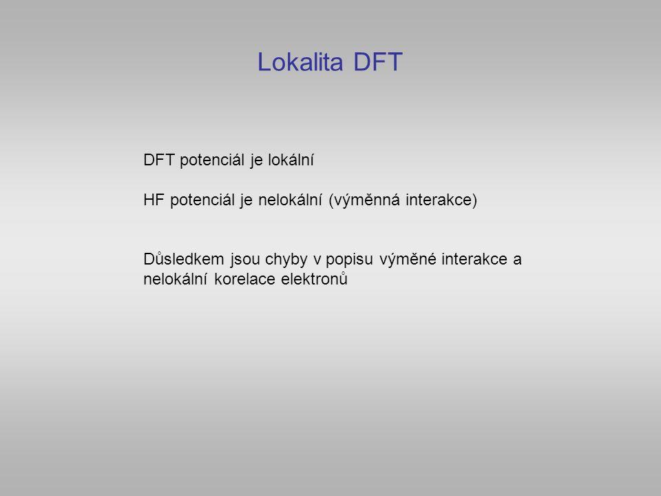 Lokalita DFT DFT potenciál je lokální HF potenciál je nelokální (výměnná interakce) Důsledkem jsou chyby v popisu výměné interakce a nelokální korelac