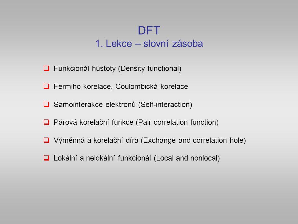 DFT 1. Lekce – slovní zásoba  Funkcionál hustoty (Density functional)  Fermiho korelace, Coulombická korelace  Samointerakce elektronů (Self-intera
