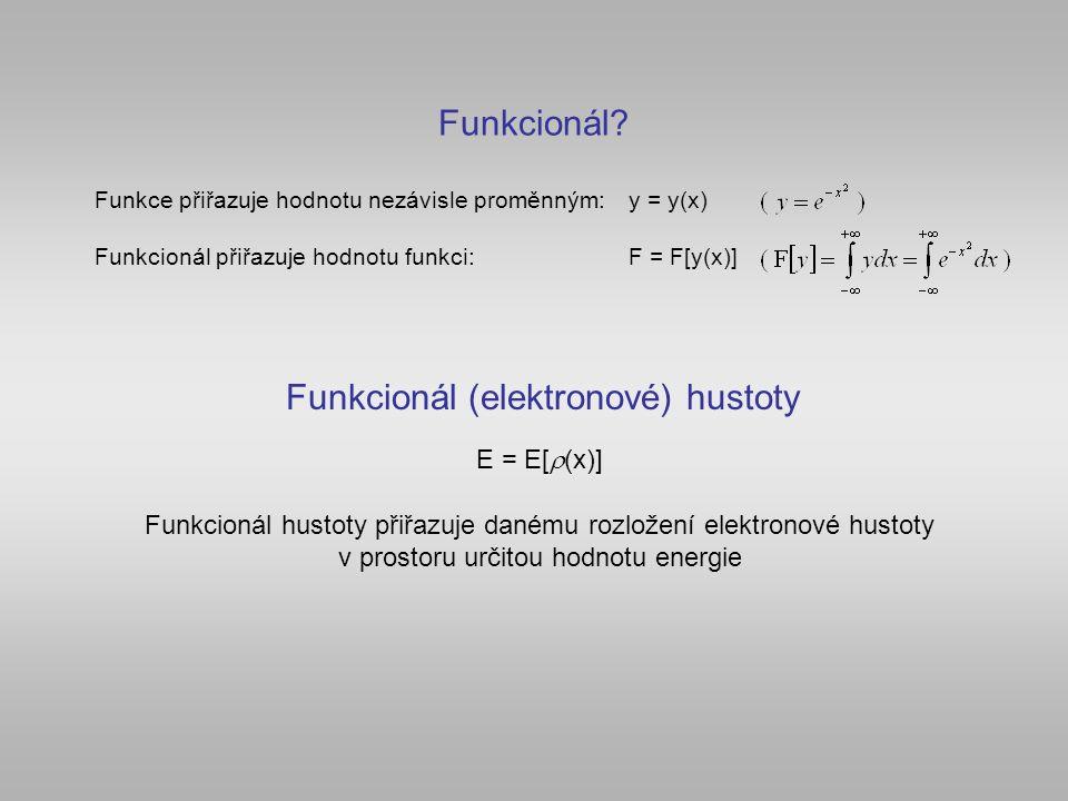 Funkcionál? Funkce přiřazuje hodnotu nezávisle proměnným:y = y(x) Funkcionál přiřazuje hodnotu funkci:F = F[y(x)] Funkcionál (elektronové) hustoty E =