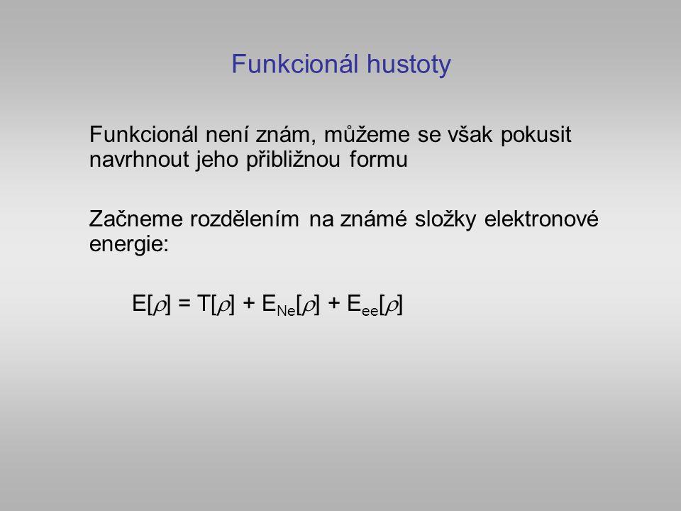 Funkcionál hustoty Funkcionál není znám, můžeme se však pokusit navrhnout jeho přibližnou formu Začneme rozdělením na známé složky elektronové energie: E[  ] = T[  ] + E Ne [  ] + E ee [  ]