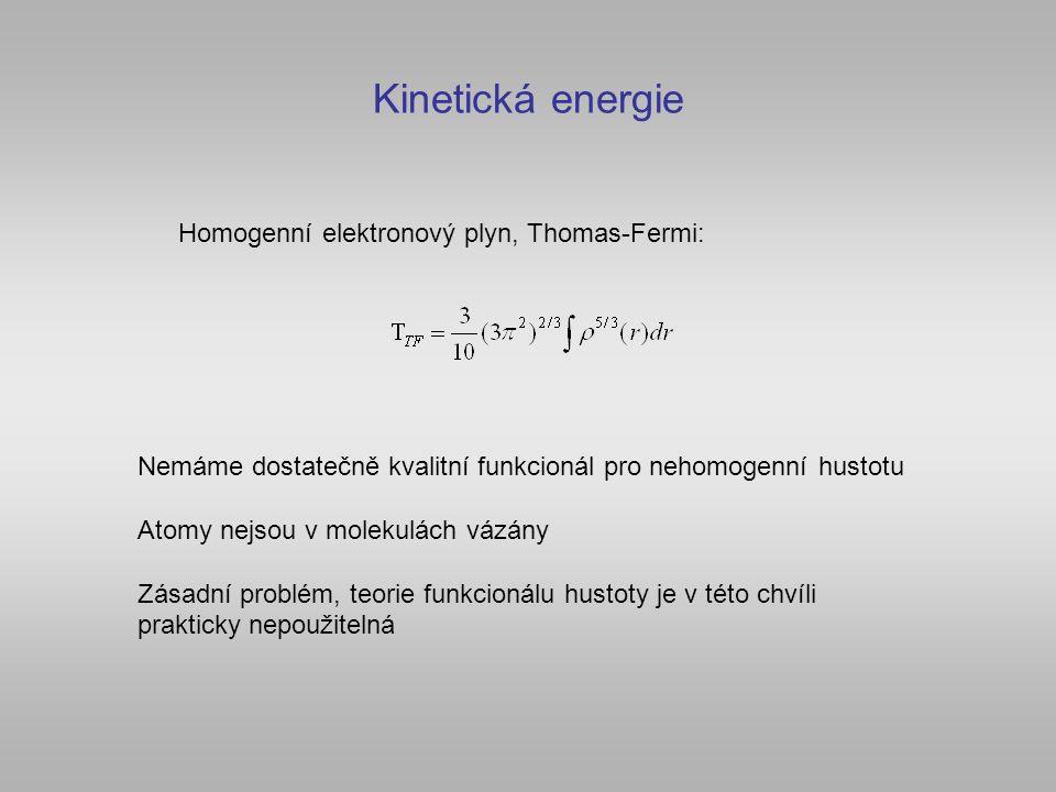 Kinetická energie Homogenní elektronový plyn, Thomas-Fermi: Nemáme dostatečně kvalitní funkcionál pro nehomogenní hustotu Atomy nejsou v molekulách vázány Zásadní problém, teorie funkcionálu hustoty je v této chvíli prakticky nepoužitelná