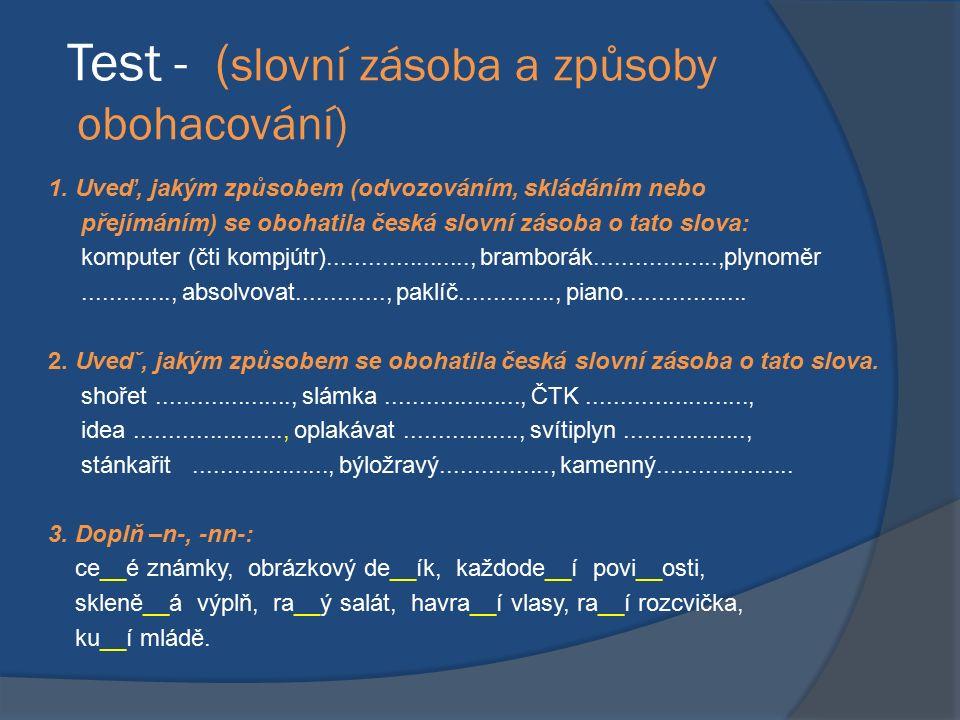 Test - ( slovní zásoba a způsoby obohacování) 1. Uveď, jakým způsobem (odvozováním, skládáním nebo přejímáním) se obohatila česká slovní zásoba o tato