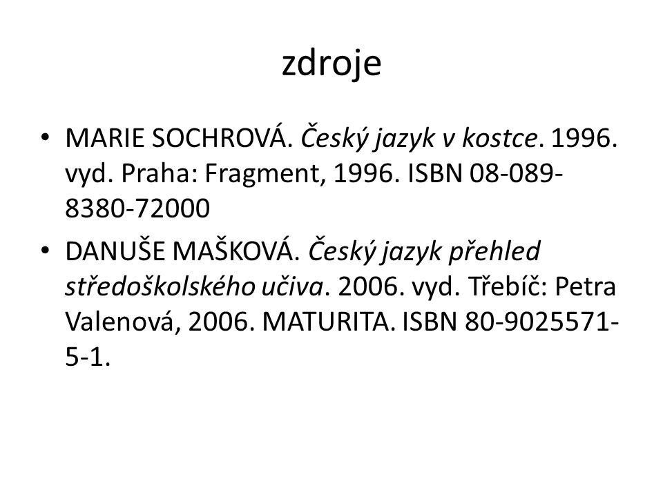 zdroje MARIE SOCHROVÁ. Český jazyk v kostce. 1996.