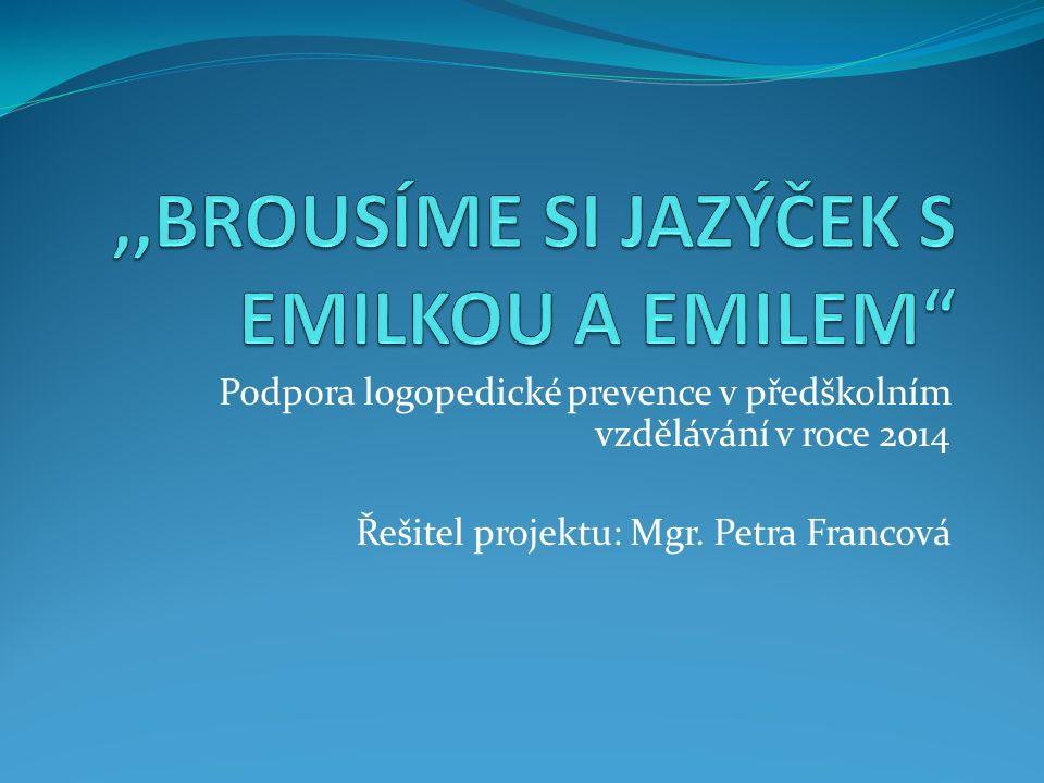 Podpora logopedické prevence v předškolním vzdělávání v roce 2014 Řešitel projektu: Mgr. Petra Francová