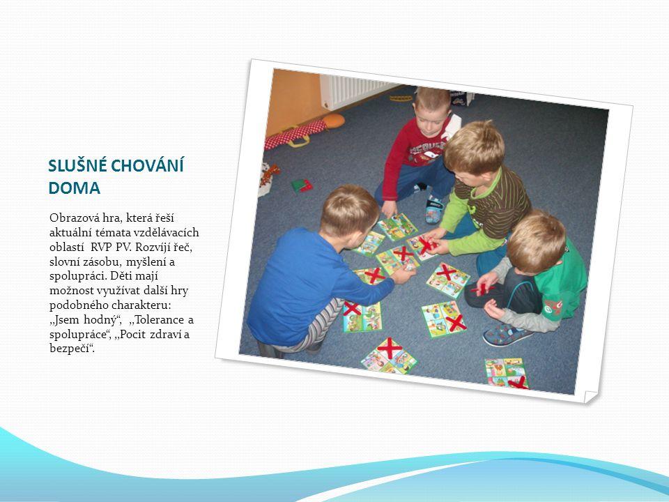 SLUŠNÉ CHOVÁNÍ DOMA Obrazová hra, která řeší aktuální témata vzdělávacích oblastí RVP PV. Rozvíjí řeč, slovní zásobu, myšlení a spolupráci. Děti mají