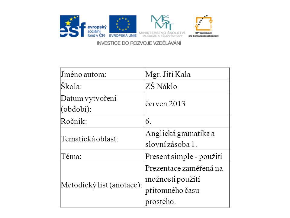 Jméno autora:Mgr. Jiří Kala Škola:ZŠ Náklo Datum vytvoření (období): červen 2013 Ročník:6.