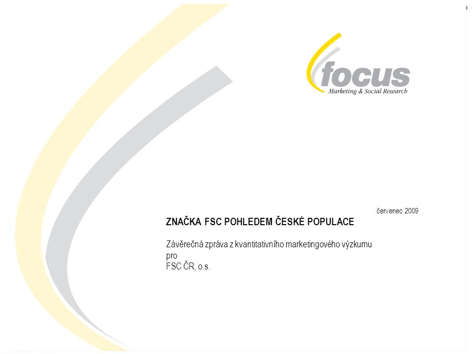 OMNIBUS RESEARCH: Značka FSC pohledem české populace 1 červenec 2009 ZNAČKA FSC POHLEDEM ČESKÉ POPULACE Závěrečná zpráva z kvantitativního marketingového výzkumu pro FSC ČR, o.s.