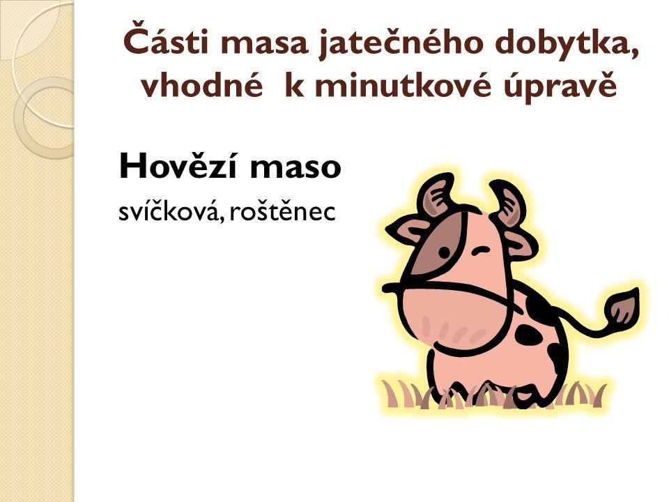 Části masa jatečného dobytka, vhodné k minutkové úpravě Hovězí maso svíčková, roštěnec