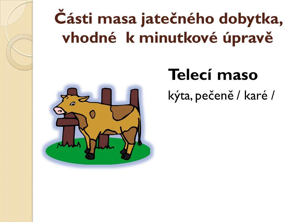 Části masa jatečného dobytka, vhodné k minutkové úpravě Telecí maso kýta, pečeně / karé /