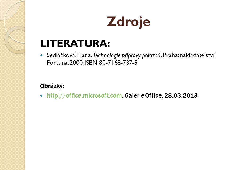 Zdroje LITERATURA: Sedláčková, Hana. Technologie přípravy pokrmů. Praha: nakladatelství Fortuna, 2000. ISBN 80-7168-737-5 Obrázky: http://office.micro