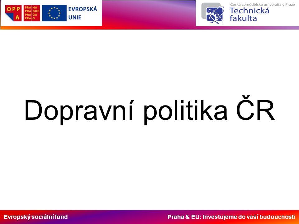 Evropský sociální fond Praha & EU: Investujeme do vaší budoucnosti Dopravní politika ČR