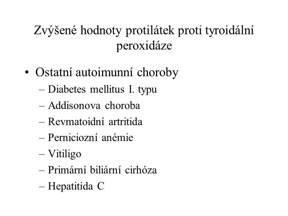 Indikace k vyšetření Vzestup TSH nejasné etiologie Struma Podezření na polyglandulární autoimunní onemocnění Výskyt autoimunního onemocnění v rodinné anamnéze Předpoklad iatrogenní poruchy funkce štítné žlázy –lithium, amiodaron, cytokiny, interferon V těhotenství a po porodu Diferenciální diagnostika hypertyreózy