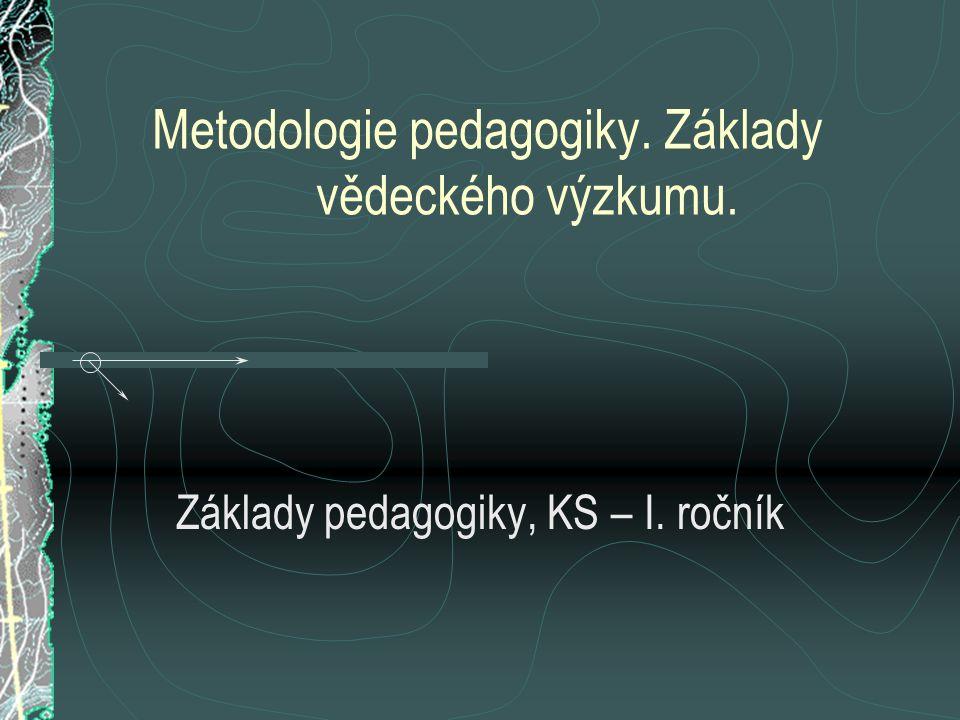 Metodologie pedagogiky. Základy vědeckého výzkumu. Základy pedagogiky, KS – I. ročník