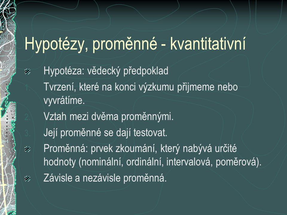 Hypotézy, proměnné - kvantitativní Hypotéza: vědecký předpoklad 1.