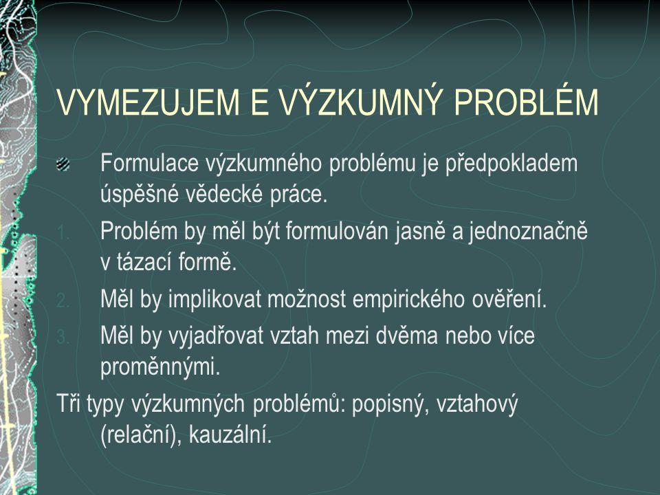 VYMEZUJEM E VÝZKUMNÝ PROBLÉM Formulace výzkumného problému je předpokladem úspěšné vědecké práce.