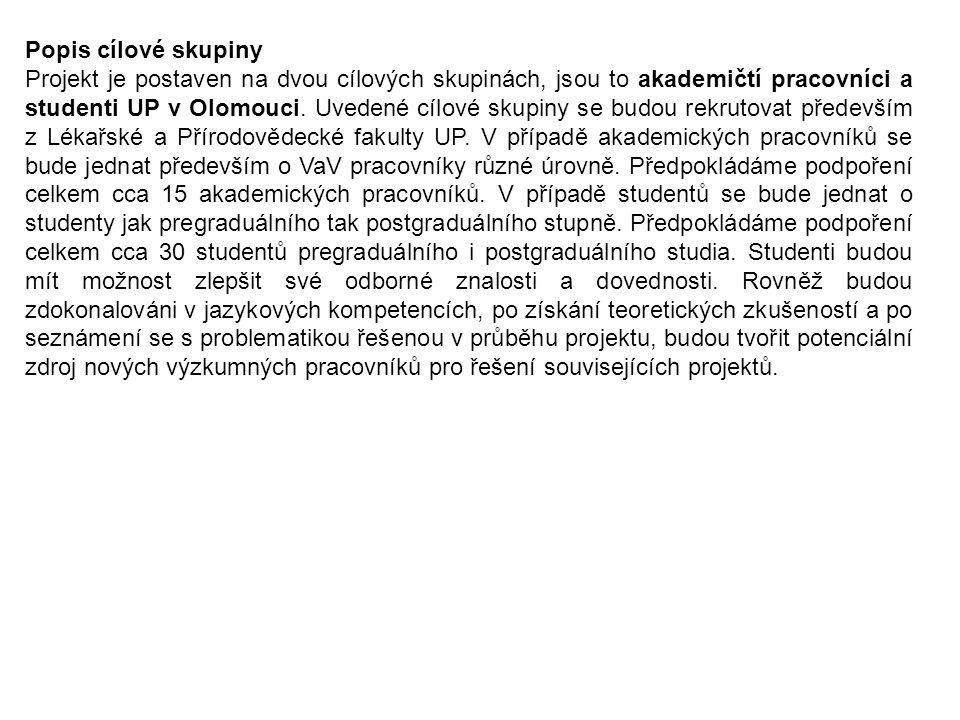 Popis cílové skupiny Projekt je postaven na dvou cílových skupinách, jsou to akademičtí pracovníci a studenti UP v Olomouci.