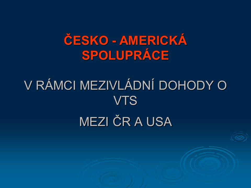 ČESKO - AMERICKÁ SPOLUPRÁCE V RÁMCI MEZIVLÁDNÍ DOHODY O VTS MEZI ČR A USA