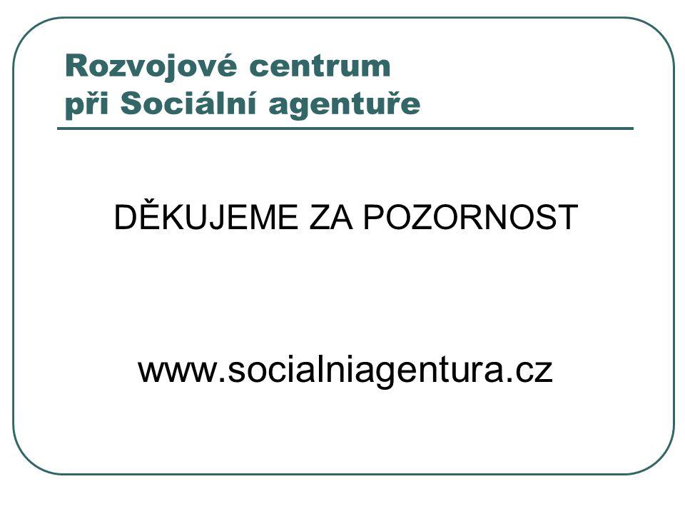 Rozvojové centrum při Sociální agentuře DĚKUJEME ZA POZORNOST www.socialniagentura.cz