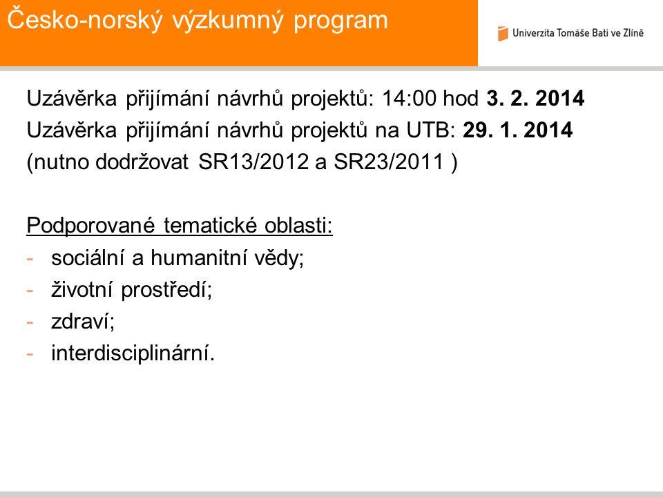 Uzávěrka přijímání návrhů projektů: 14:00 hod 3. 2. 2014 Uzávěrka přijímání návrhů projektů na UTB: 29. 1. 2014 (nutno dodržovat SR13/2012 a SR23/2011