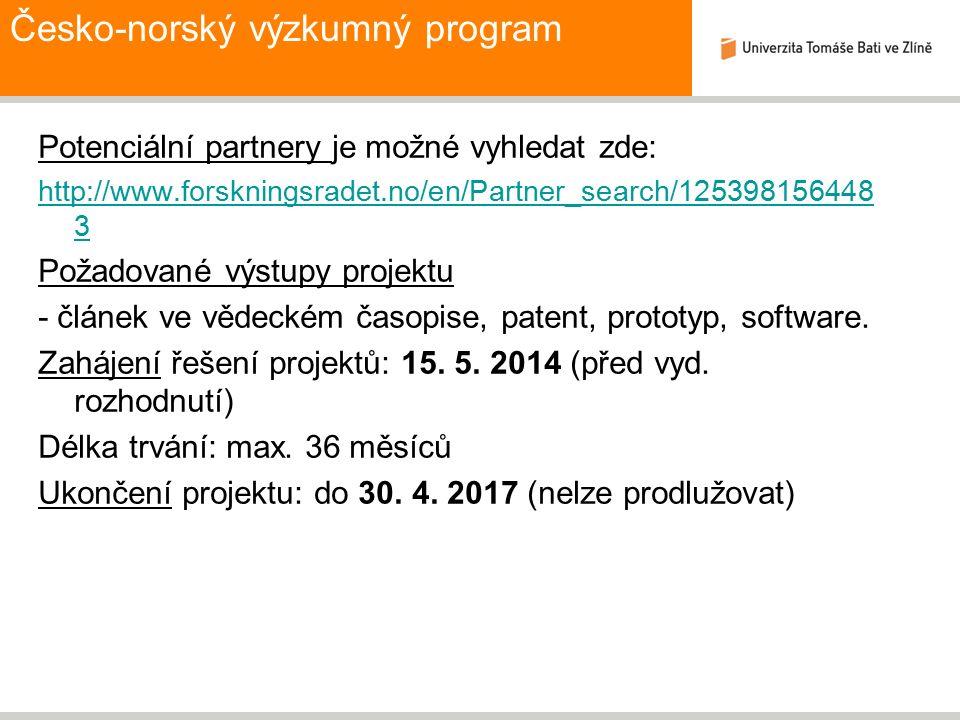 Česko-norský výzkumný program Potenciální partnery je možné vyhledat zde: http://www.forskningsradet.no/en/Partner_search/125398156448 3 Požadované výstupy projektu - článek ve vědeckém časopise, patent, prototyp, software.