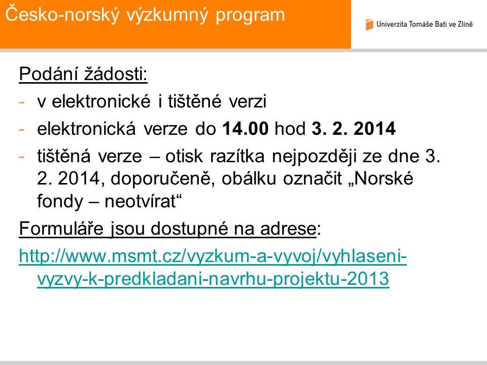 Česko-norský výzkumný program Podání žádosti: -v elektronické i tištěné verzi -elektronická verze do 14.00 hod 3. 2. 2014 -tištěná verze – otisk razít