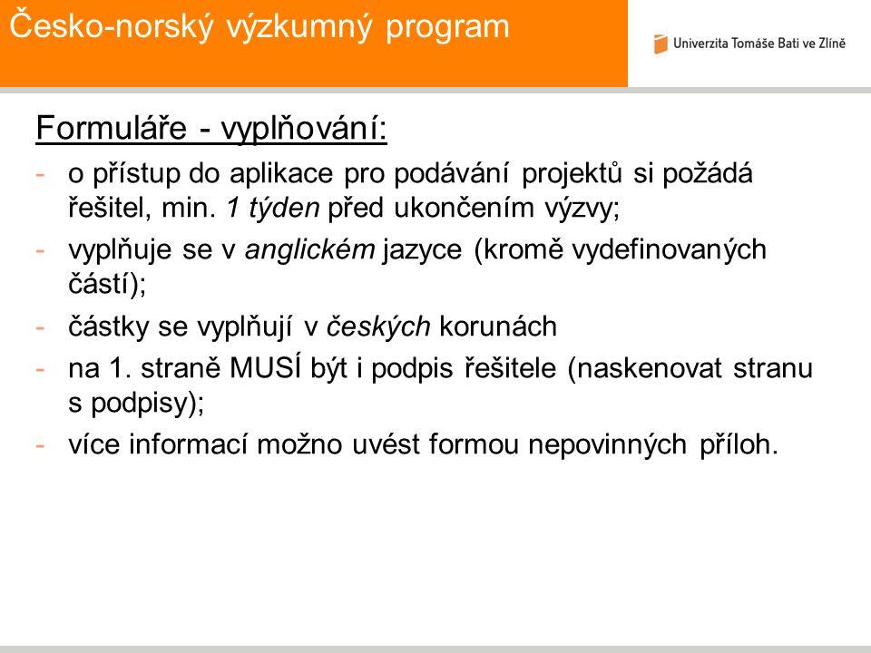 Česko-norský výzkumný program Formuláře - vyplňování: -o přístup do aplikace pro podávání projektů si požádá řešitel, min. 1 týden před ukončením výzv