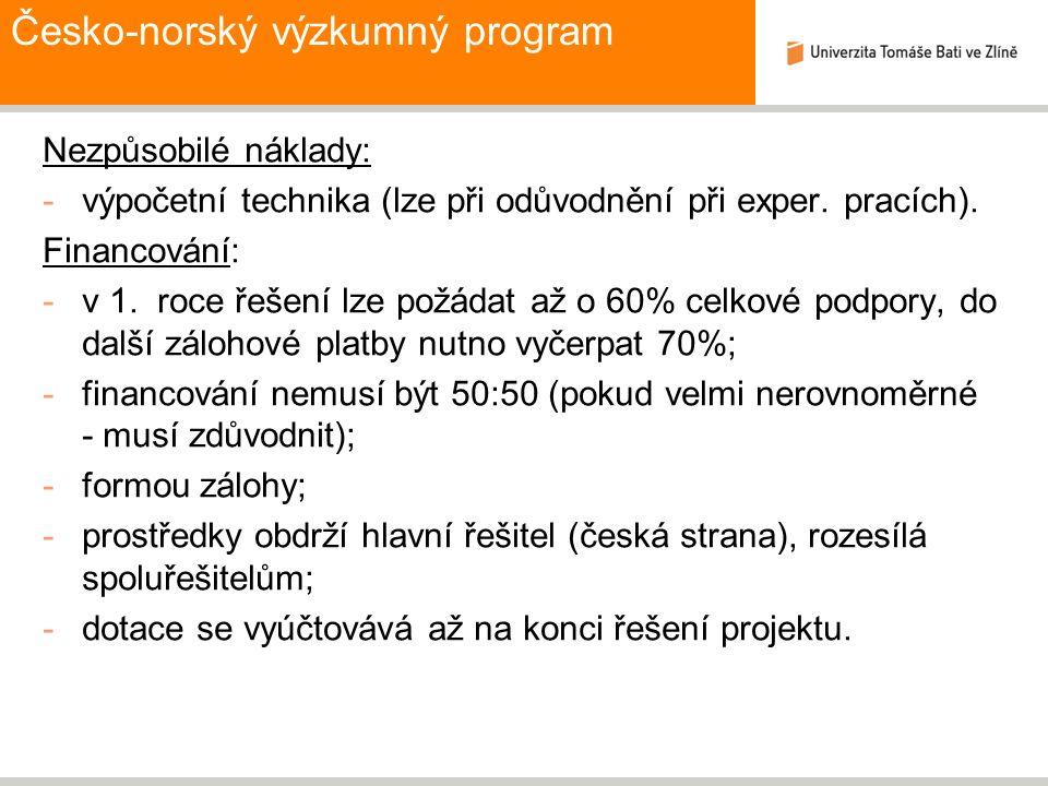 Česko-norský výzkumný program Nezpůsobilé náklady: -výpočetní technika (lze při odůvodnění při exper. pracích). Financování: -v 1. roce řešení lze pož